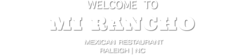 welcome to Mi rancho mexican restaurant raleigh | nc